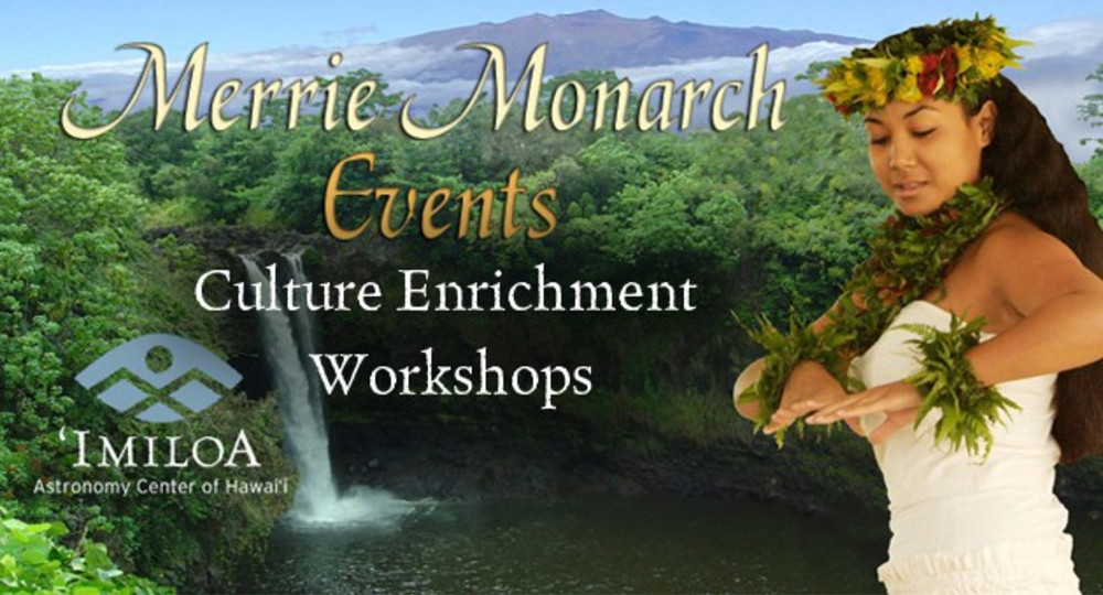 Merrie Monarch Hawaiian Culture Enrichment 2014 Workshops at Imiloa
