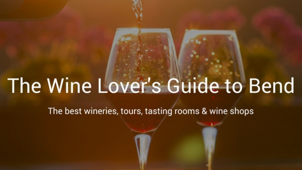 The Wine Lover's Guide to Bend