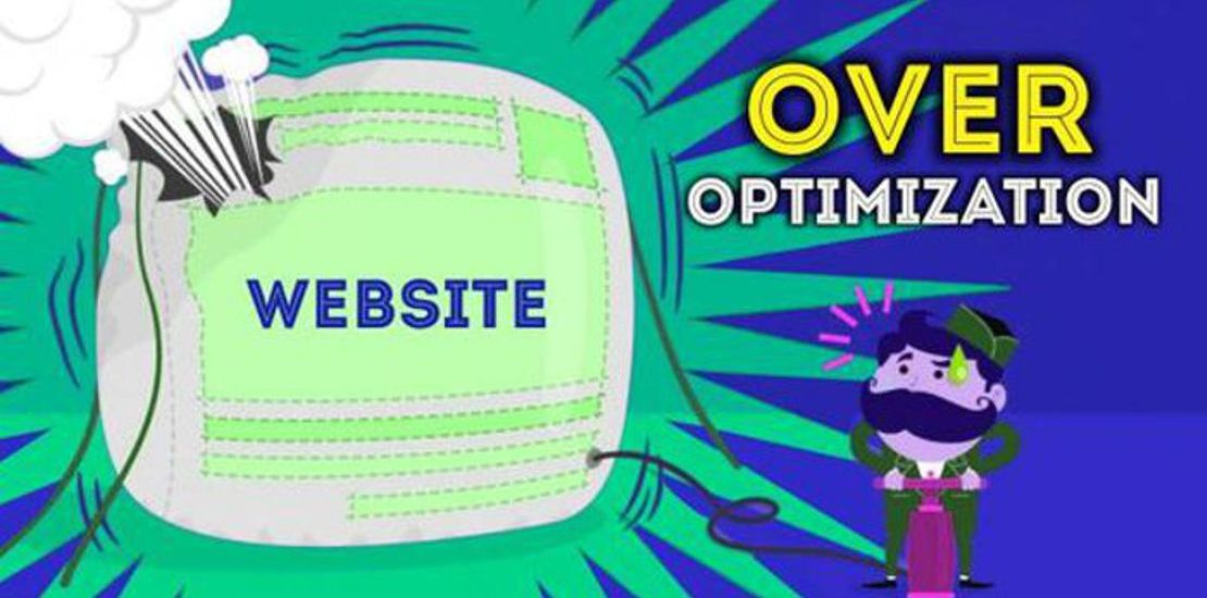 Why Over Optimization Can Hurt Your Website