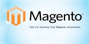 Top Ten Tips For Running Your Magento eCommerce Store Perfectly