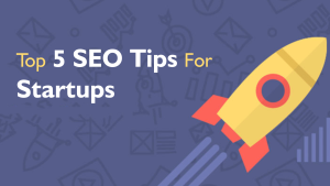 Top 5 SEO Tips For Startups