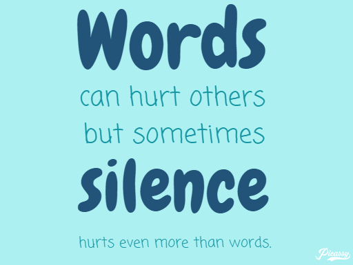 Silence Hurts More Than Words Silence Hurts Even More Than