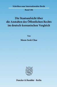 Cover Die Staatsaufsicht über die Anstalten des Öffentlichen Rechts im deutsch-koreanischen Vergleich