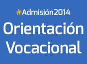 Admisión 2014: Orientación Vocacional