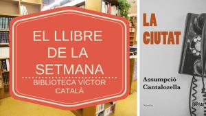 El llibre de la setmana - La Ciutat (Assumpció Cantalozella)