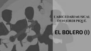 L'abecedari musical d'en Jordi Piqué - Especial Boleros (I)