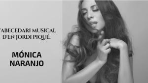 L'abecedari musical d'en Jordi Piqué - Mónica Naranjo