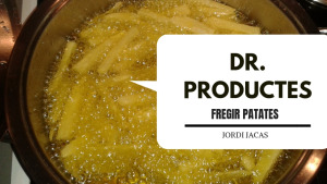 Dr. Productes - Fregir patates
