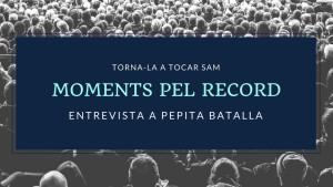 Moments pel Record - Pepita Batalla