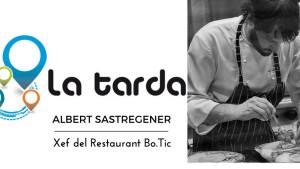 La Tarda - Albert Sastregener (Restaurant Bo.Tic)