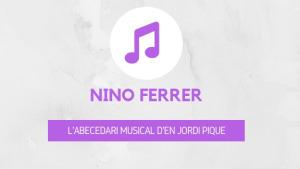 L'abecedari musical d'en Jordi Piqué - Nino Ferrer