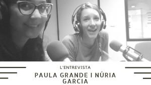 L'entrevista - Paula Grande i Núria Garcia