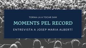 Moments pel Record - Josep Mª Albertí