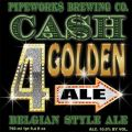 Pipeworks CA$H 4 Golden Ale - Belgian Strong Ale