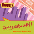 Dugges Fuggedaboudit&#033; - Brown Ale