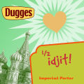 Dugges 1/2 Idjit&#033; - Imperial/Strong Porter