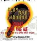 Trinity Slap Yer Mammy Double IPA