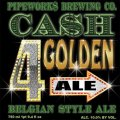 Pipeworks CA$H 4 Golden Ale