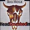 Big Hole Head Smashed In