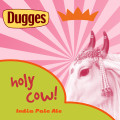 Dugges Holy Cow! - India Pale Ale (IPA)