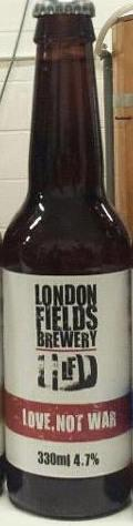 London Fields Love Not War (4.7%)