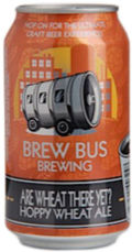Brew Bus Are Wheat There Yet? - Wheat Ale