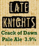 Late Knights Crack of Dawn Pale Ale