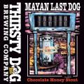 Thirsty Dog Mayan Last Dog