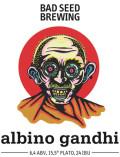 Bad Seed Albino Gandhi