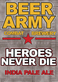 Beer Army Heroes Never Die!!!
