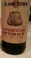 Plank Town Streetcar Stout: Barrel Aged