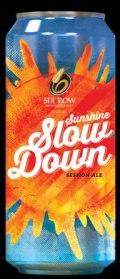 Six Row Sunshine Slow Down