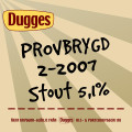 Dugges Provbrygd 2-2007 - Stout - Stout