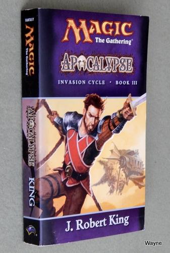Apocalypse (Magic: The Gathering - Invasion Cycle Book III), J. Robert King