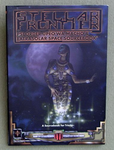 Stellar Frontier: Psi Order UPEO WA Macho & Extrasolar Space (Trinity Sourcebook)