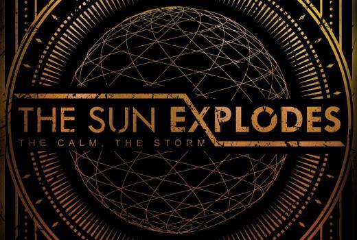 The Sun Explodes - The Calm, The Storm
