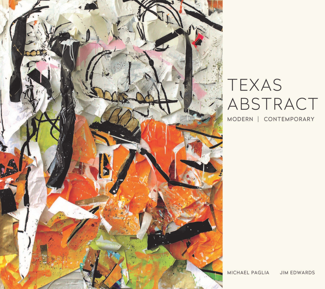 Art For Non Artists New Book On Texas Abstraction Draws Artists From Across State To