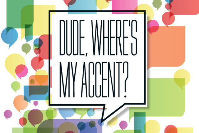 Dude, Where's My Accent