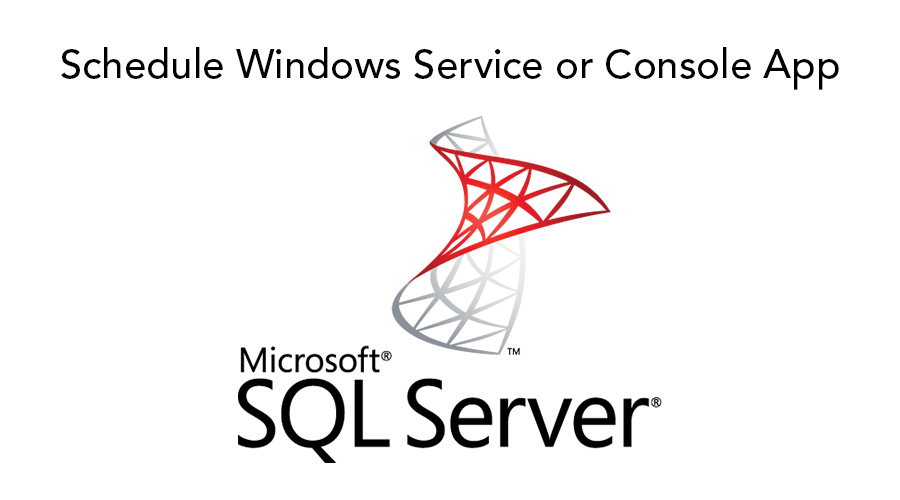 Schedule Windows Service or Console App using Microsoft SQL JOB
