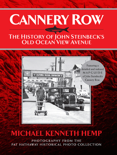 """CANNERY ROW, The History of John Steinbeck's Old Ocean View Avenue"" by Michael Hemp"