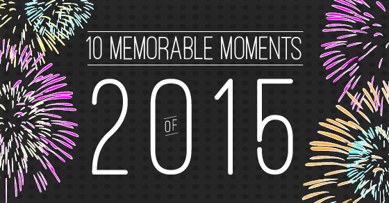 10 Memorable Moments of 2015