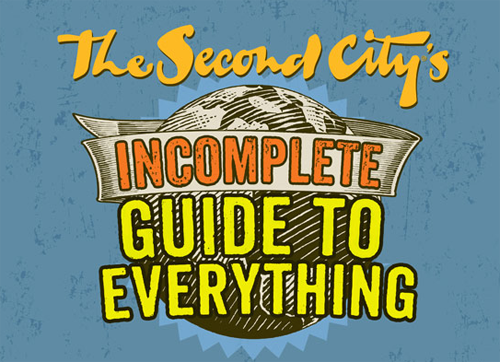The Second City's Incomplete Guide to Everything