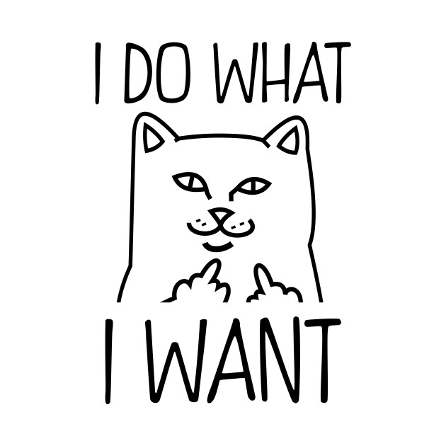 i do what i want - cat fuck you - t-shirt | tee