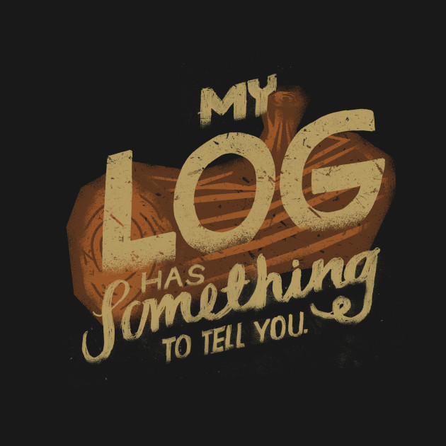 My Log Has Something To Tell You T-Shirt thumbnail
