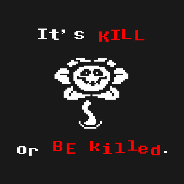 Undertale Flowey It's Kill Or Be Killed T-Shirt thumbnail