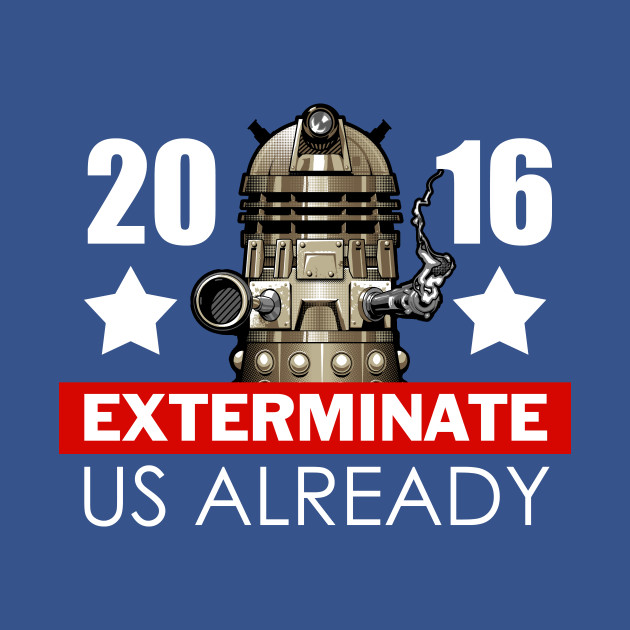 Exterminate Us Already 2016 T-Shirt thumbnail