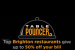 Get 50% off your bill with Table Pouncer
