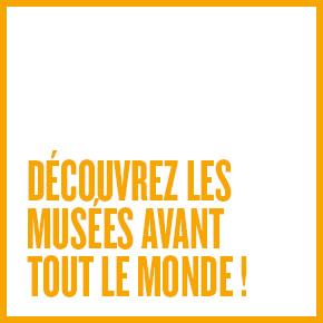 Découvrez les musées avant tout le monde !