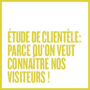 Étude de clientèle : parce qu'on veut connaître nos visiteurs!
