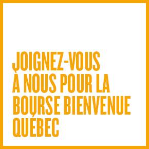 Joignez-vous à nous pour la bourse Bienvenue Québec